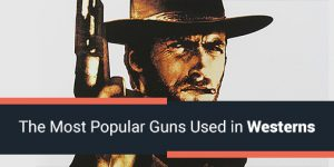 The Most Popular Guns Used in Westerns