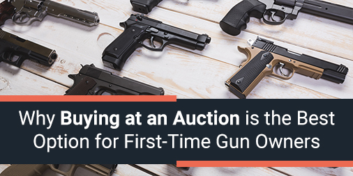 Why Buying at Auction is the Best Option for First-Time Gun Owners