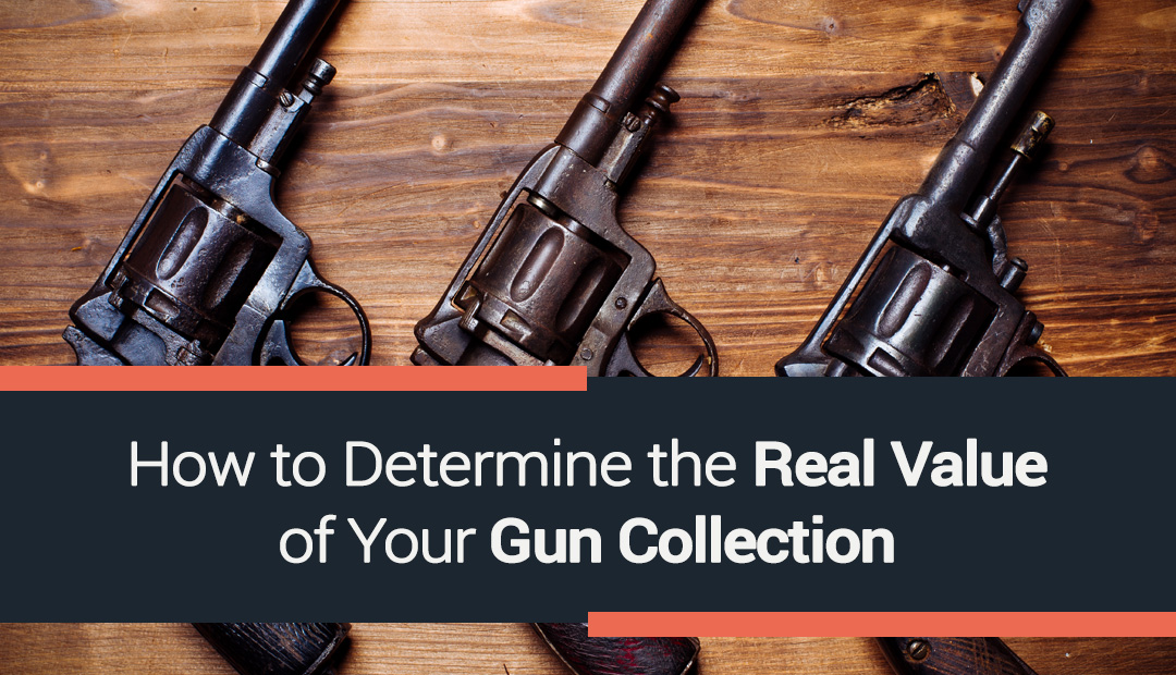 How to Determine the Real Value of Your Gun Collection
