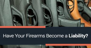 Have Your Firearms Become a Liability?