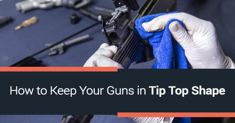 How to Keep Your Guns in Tip Top Shape