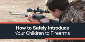 How to Safely Introduce Your Children to Firearms
