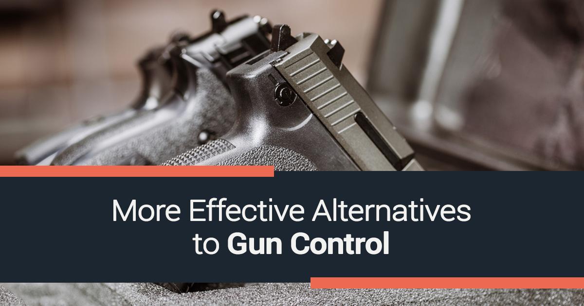 More Effective Alternatives to Gun Control
