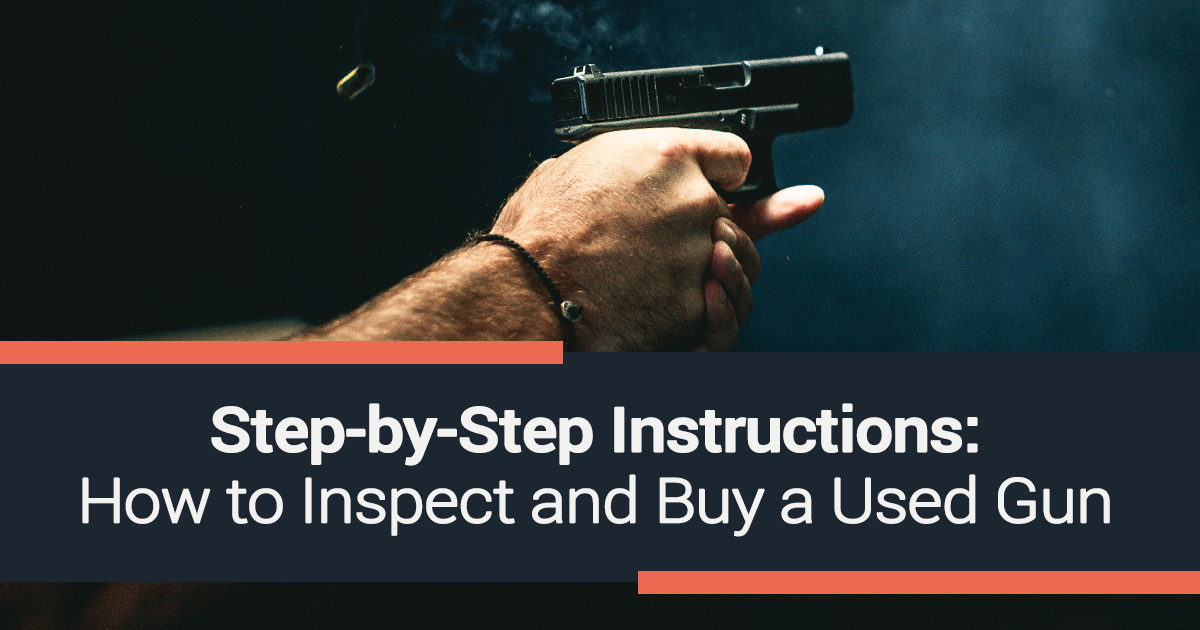 Step-by-Step Instructions: How to to Inspect and Buy a Used Gun