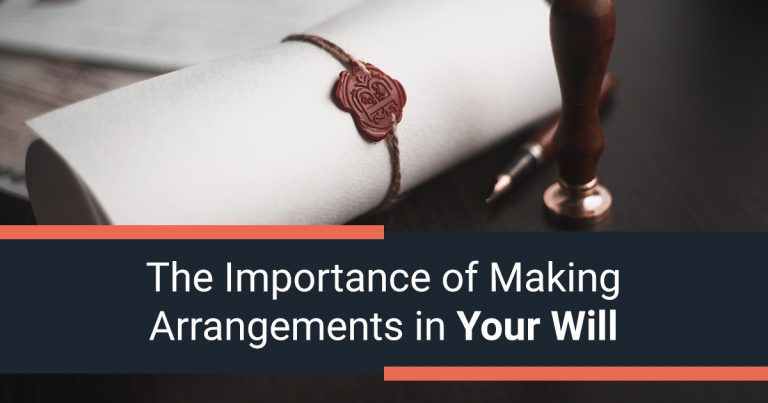 The Importance of Making Arrangements in Your Will