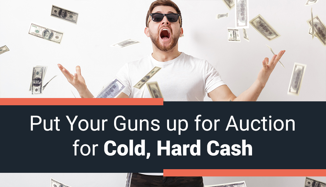 Put Your Guns up for Auction for Cold, Hard Cash