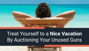 Treat Yourself to a Nice Vacation By Auctioning Your Unused Guns