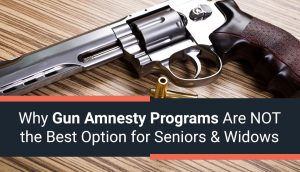 Why Gun Amnesty Programs Are *NOT* The Best Option for Seniors & Widows