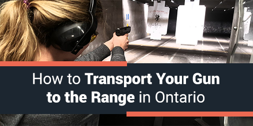 How to Transport Your Gun to the Range in Ontario
