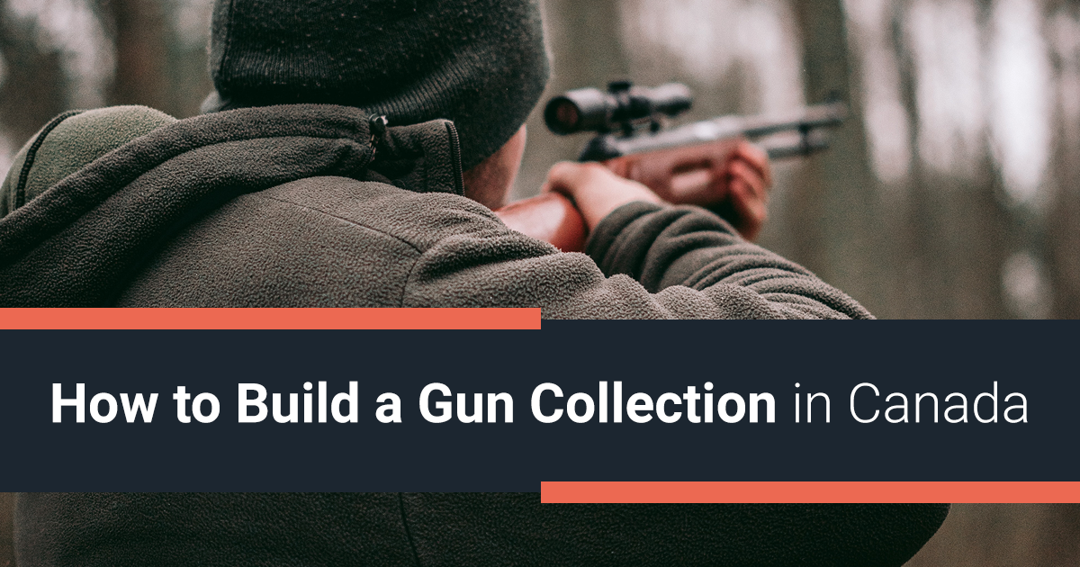 How to Build a Gun Collection in Canada