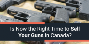Is Now the Right Time to Sell Your Guns in Canada?