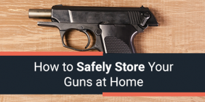 How to Safely Store Your Guns at Home