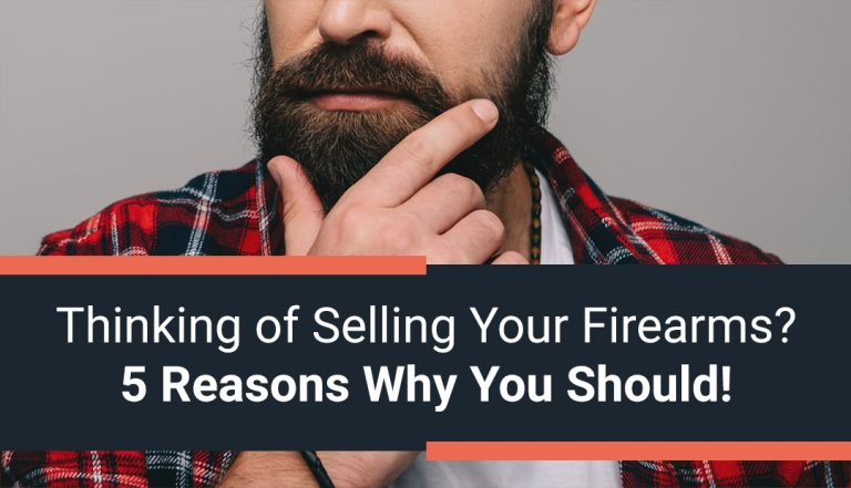 Thinking of Selling Your Firearms? 5 Reasons Why You Should!