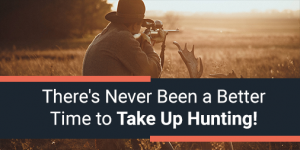 There's Never Been a Better Time to Take Up Hunting!