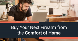 Buy Your Next Firearm from the Comfort of Home