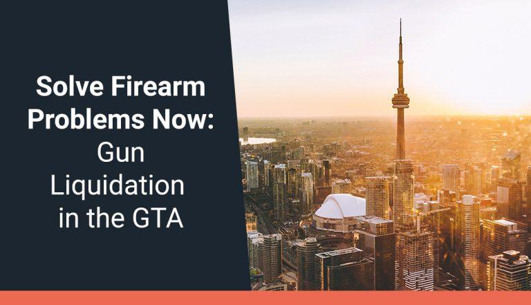 Solve Firearm Problems Now: Gun Liquidation in the GTA