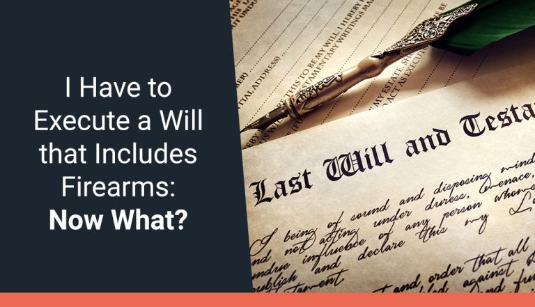 I Have to Execute a Will That Includes Firearms. So, Now What?