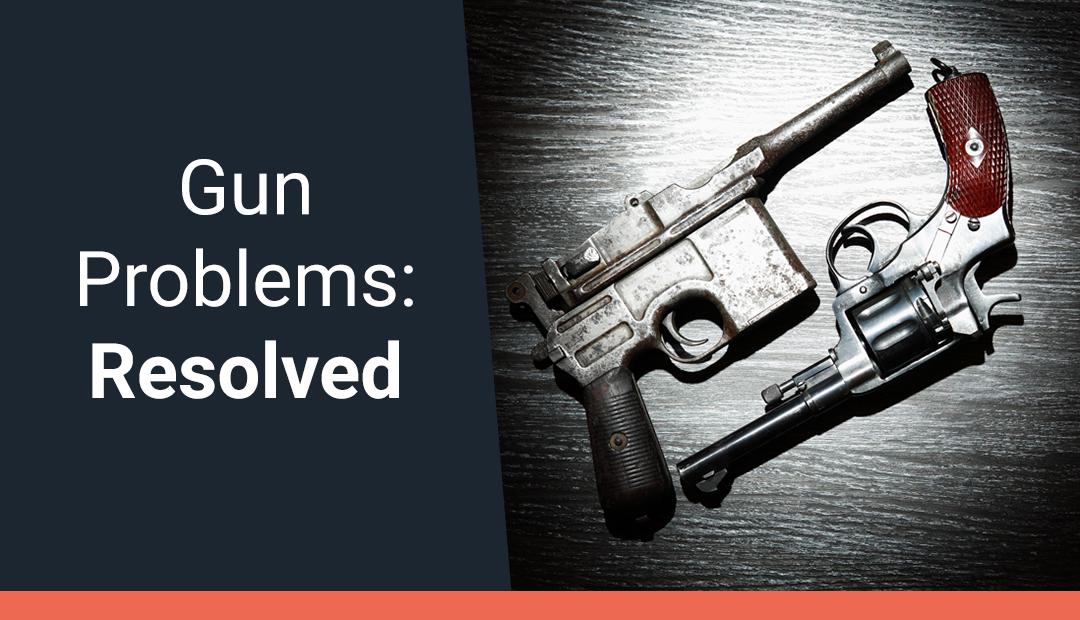 Gun Problems: Resolved!