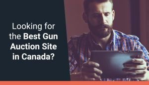 Looking for the Best Gun Auction Site in Canada? How We Do What We Do Better Than The Other Guys