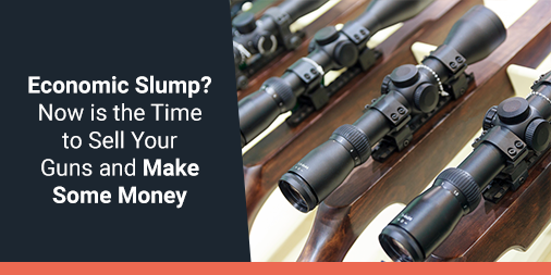 Economic Slump? Now is the Time to Sell Your Guns and Make Some Money