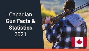 Canadian Gun Facts & Statistics 2021