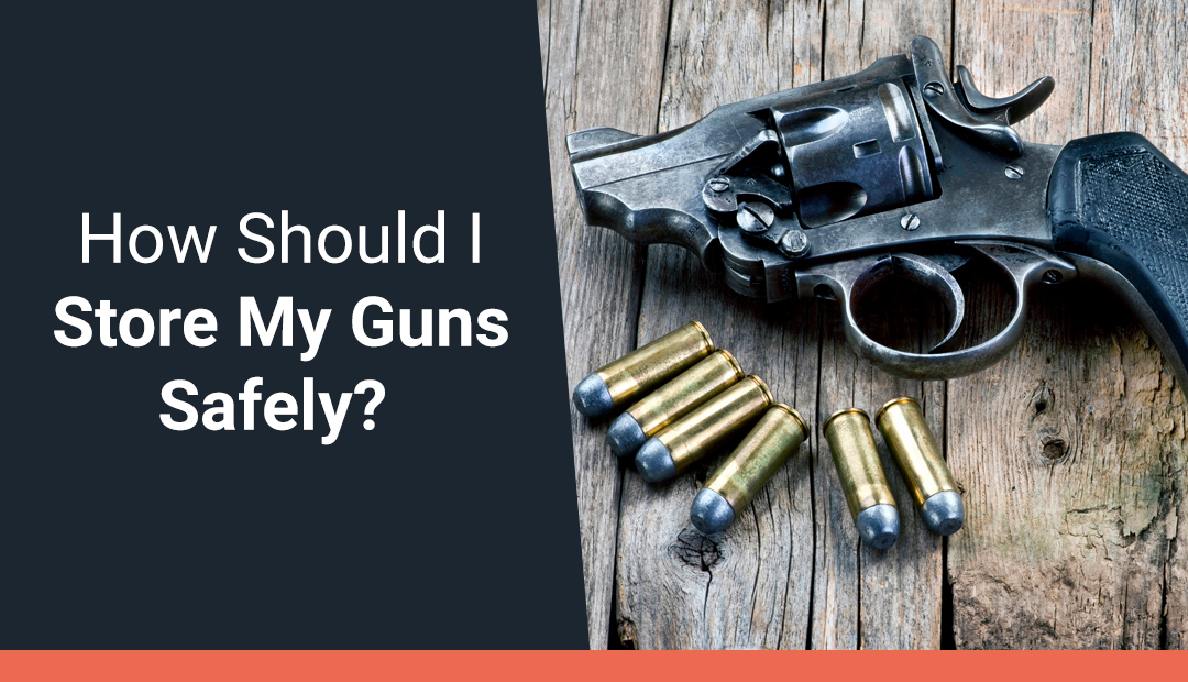 How Should I Store My Guns Safely