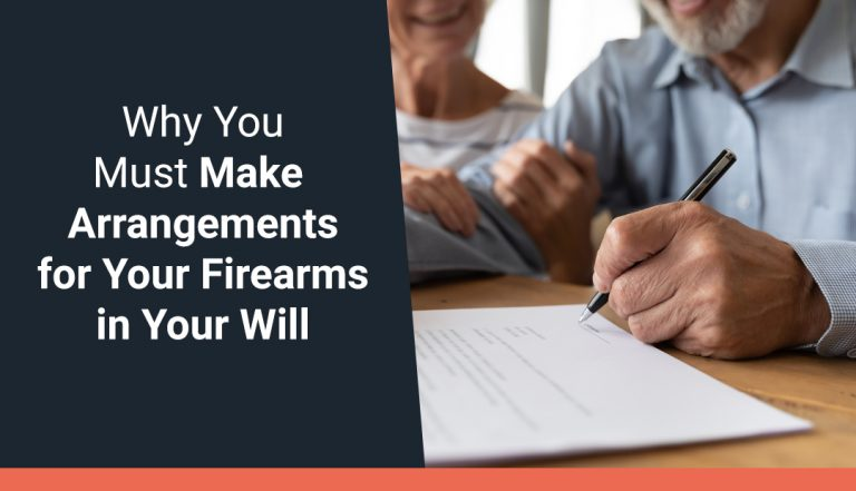 Why You Must Make Arrangements for Your Firearms in Your Will