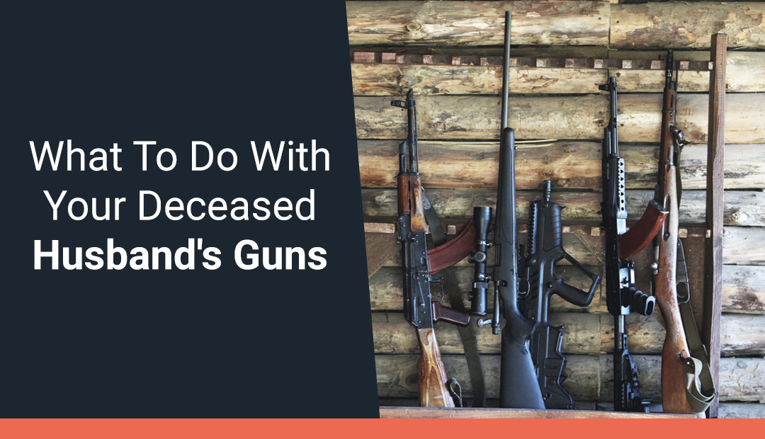 What To Do With Your Deceased Husband's Guns